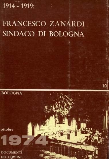 1914-1919. Francesco Zanardi Sindaco di Bologna